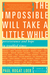The Impossible Will Take a Little While by Paul Rogat Loeb