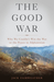 The Good War: Why We Couldn't Win the War or the Peace in Afghanistan