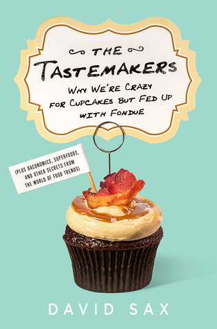 Sax – The Tastemakers: Why We're Crazy for Cupcakes but Fed Up with Fondue
