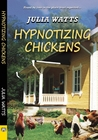 Hypnotizing Chickens by Julia Watts