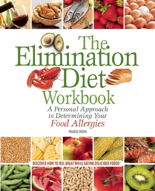 The Elimination Diet Workbook: Determine Which Foods Are Making You Sick So You Can Eat Well and Feel Great!