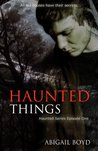 Haunted Things (Dust to Ashes, #1)