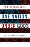 One Nation, Under Gods: A New American History