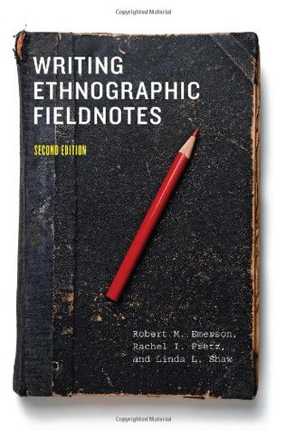 Writing Ethnographic Fieldnotes by Robert M. Emerson