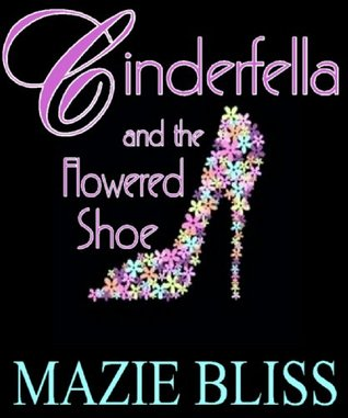 Cinderfella and the Flowered Shoe by Mazie Bliss