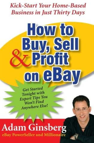 How to Buy, Sell & Profit on eBay by Adam Ginsberg