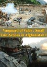 Vanguard of Valor : Small Unit Actions in Afghanistan Vol I