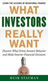 What Investors Really Want : Know What Drives Investor Behavior and Make Smarter Financial Decisions
