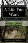A Life You Want: Take Charge of Your Life! Making a Difference