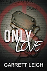 Only Love by Garrett Leigh