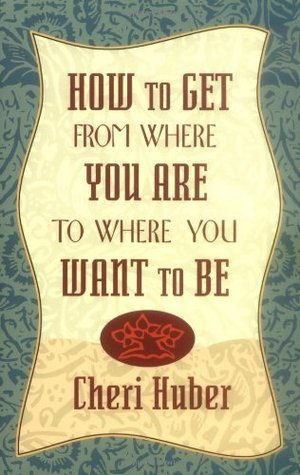 Download free How to Get from Where You Are to Where You Want to Be PDB by Cheri Huber
