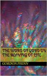 The Word Of Gord On The Meaning Of Life (The Word Of Gord Series)