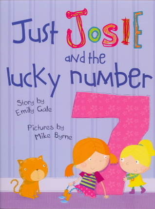 Just Josie and the Lucky Number 7! by Emily Gale