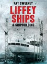 Liffey Ships and Shipbuilding: A history of Dublin's shipbuilding yards