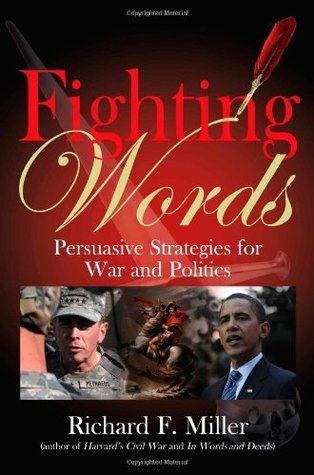 FIGHTING WORDS: Persuasive Strategies for War and Politics  by  Richard F. Miller