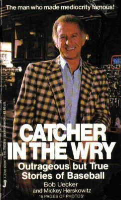 Catcher In The Wry by Bob Uecker
