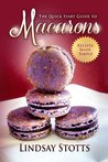 The Quick Start Guide to Macarons: Recipes Made Simple