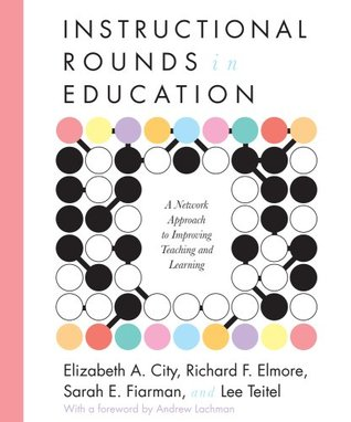 Instructional Rounds in Education by Elizabeth A. City