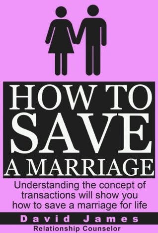 How To Save A Marriage: Understanding the concept of transactions will show you how to save a marriage for life (marriage advice, marriage help, marriage ... and marriage, communication) pdf