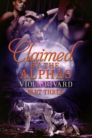 Claimed by the Alphas: Part Three Claimed 3