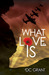 What Love Is by D.C.  Grant