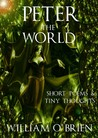 Peter: The World: Short Poems & Tiny Thoughts, Vol. 1 (Peter: A Darkened Fairytale, #3)