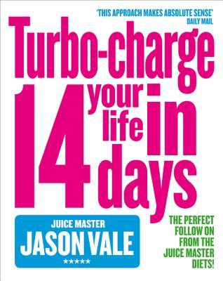 TheJuice Master Turbo-charge Your Life in 14 Days by Vale, Ja... by Jason Vale