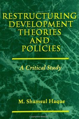 Restructuring Devel. Theories & Polic: A Critical Study