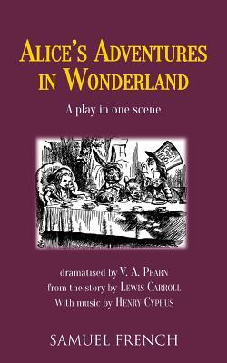 Alice's Adventures in Wonderland: A Play in One Scene