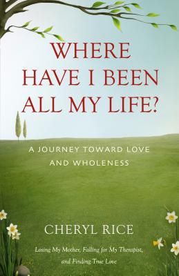 Where Have I Been All My Life? A Journey Toward Love and Wholeness