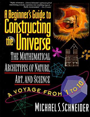 The Beginner's Guide to Constructing the Universe by Michael S. Schneider