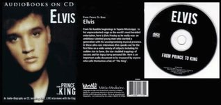 Elvis From Prince to King an Audio-biography on Cd, Including Rare, Live Interniews with the King (Audio Books on CD, Elvis From Prince to King)  by  Avalon