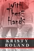 With These Hands by Kristy Roland
