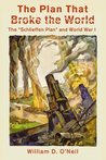 """The Plan That Broke the World: The """"Schlieffen Plan"""" and World War I (What Were They Thinking?)"""