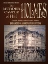 The Murder Castle of HH Holmes: Expanded Edition (full length, newly edited): An annotated scrapbook of pictures, diagrams, eyewitness accounts, legal ... ephemera, and more (Chicago Unbelievable)