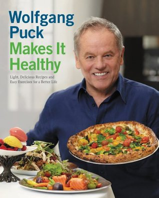 Free download Wolfgang Puck Makes It Healthy: Light, Delicious Recipes and Easy Exercises for a Better Life RTF