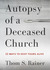 Autopsy of a Deceased Church by Thom S. Rainer