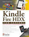 Kindle Fire HDX for Seniors: Step-by-Step Instructions to Work with the Kindle Fire HDX Tablet