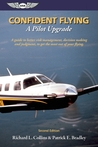 Confident Flying: A Pilot Upgrade: A guide to better risk management, decision making and judgement, to get the most out of your flying.