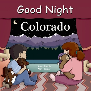 Free download online Good Night Colorado (Good Night Our World) CHM by Adam Gamble, Bill Mackey, Anne Rosen