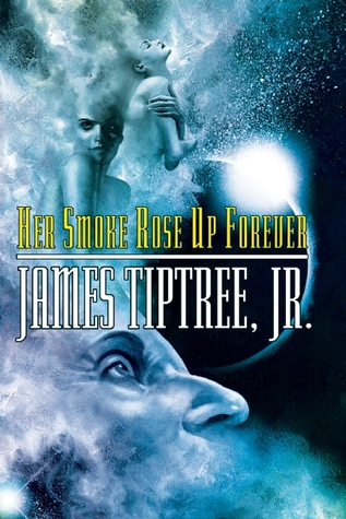 Her Smoke Rose Up Forever by James Tiptree, Jr.