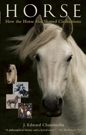 Download free Horse: How the Horse Has Shaped Civilizations PDF by J. Edward Chamberlin