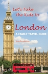 Let's Take the Kids to London: A Family Travel Guide