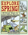 Explore Spring!: 25 Great Ways to Learn About Spring
