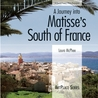 A Journey Into Matisse's South of France