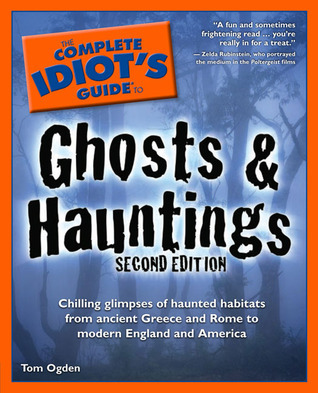 The Complete Idiot's Guide to Ghosts and Hauntings by Tom Ogden