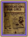 Indoor and Outdoor Recreations for Girls, by Lina Beard and Adelia Beard : (full image Illustrated)