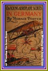 Our Young Aeroplane Scouts in Germany or, Winning the Iron Cross by Horace Porter