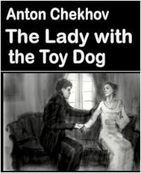 a review of anton chekhovs lady with a pet dog Comparing chekhovs and oates the lady with the pet dog english literature essay published: 23rd march, 2015 this essay has been submitted by a student this is not an example of the work written by our professional essay writers.