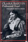 Clara Barton, Professional Angel (Studies in Health, Illness, and Caregiving)